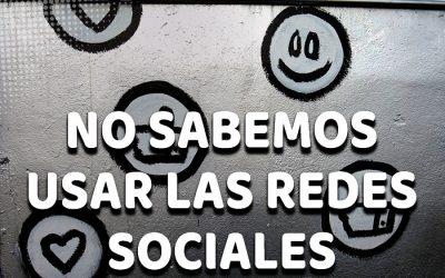 No sabemos usar las redes sociales